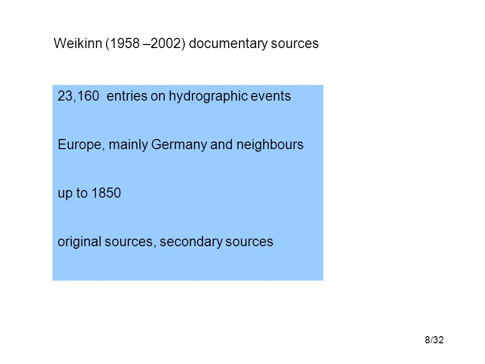 8/32 Weikinn (1958 –2002) documentary sources 23,160 entries on hydrographic events Europe, mainly Germany and neighbours up to 1850 original sources, secondary sources