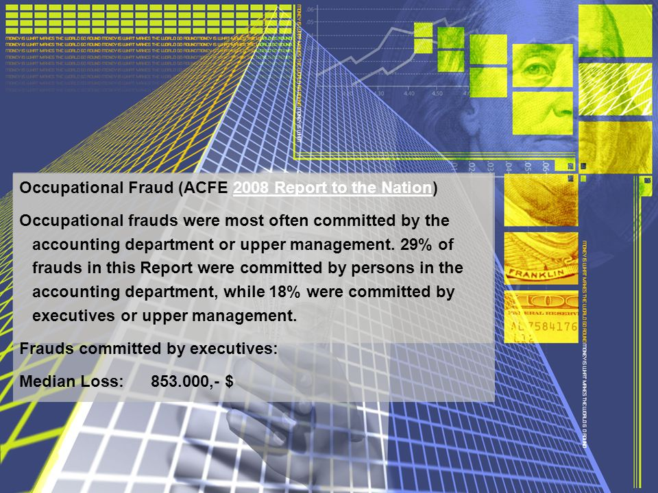 Occupational Fraud (ACFE 2008 Report to the Nation)2008 Report to the Nation Occupational frauds were most often committed by the accounting department or upper management.