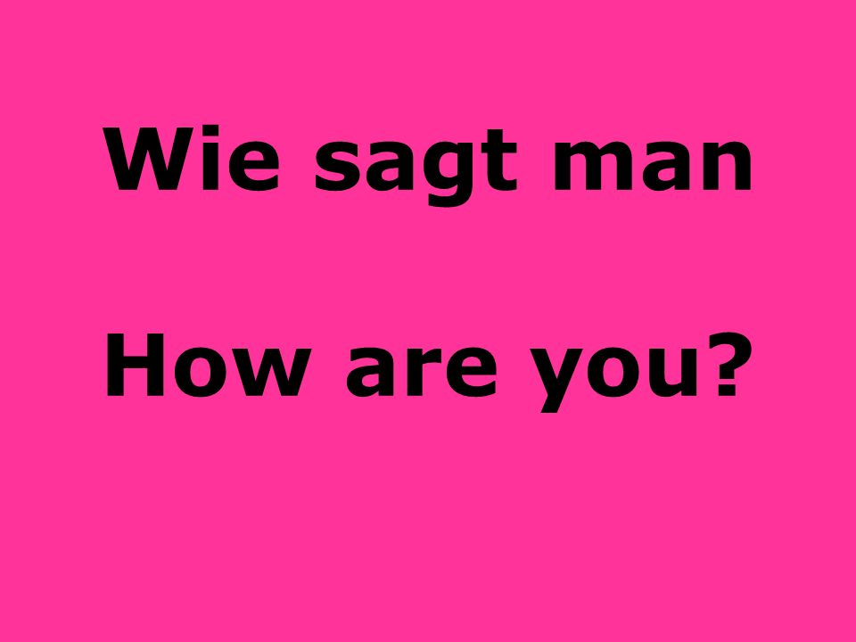 Wie sagt man How are you