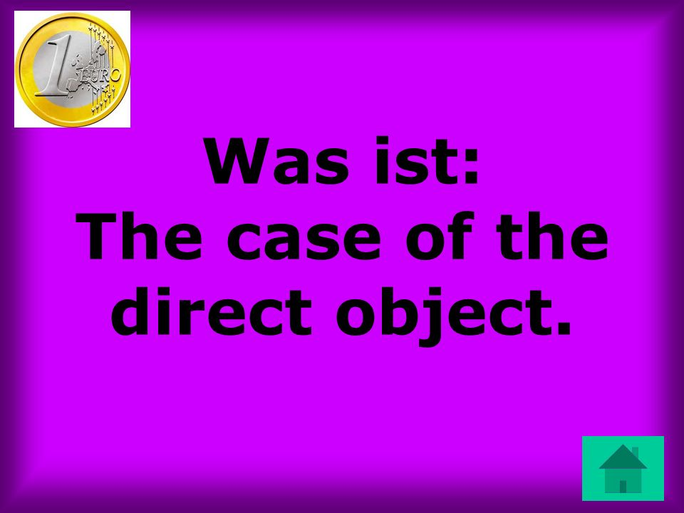 Was ist: The case of the direct object.