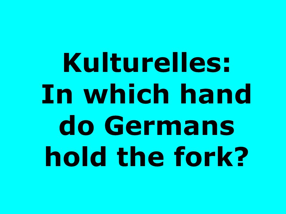 Kulturelles: In which hand do Germans hold the fork