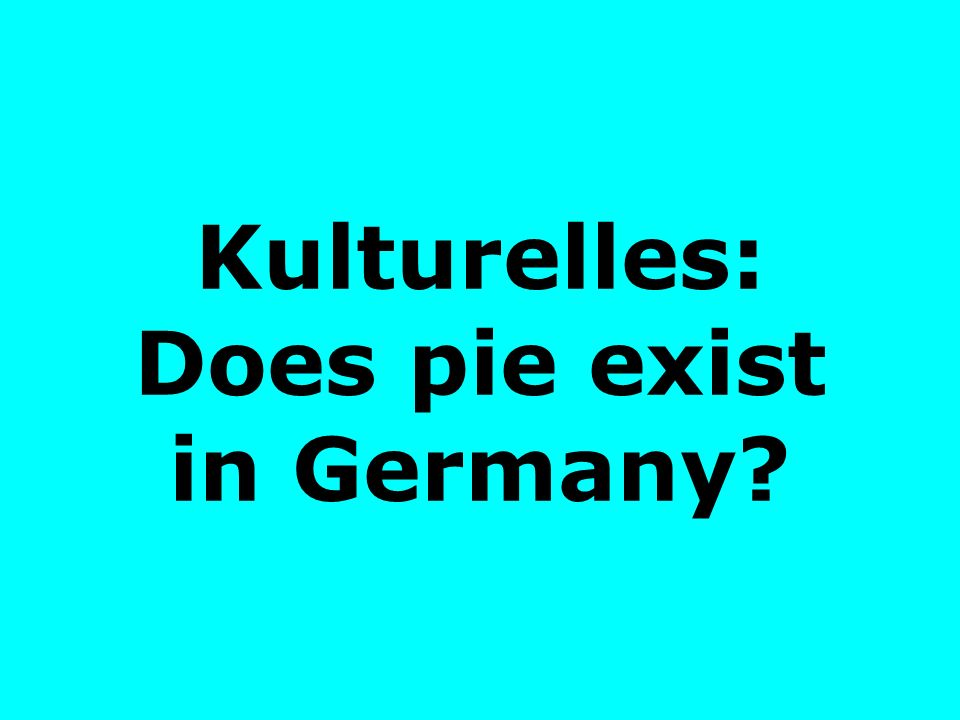 Kulturelles: Does pie exist in Germany