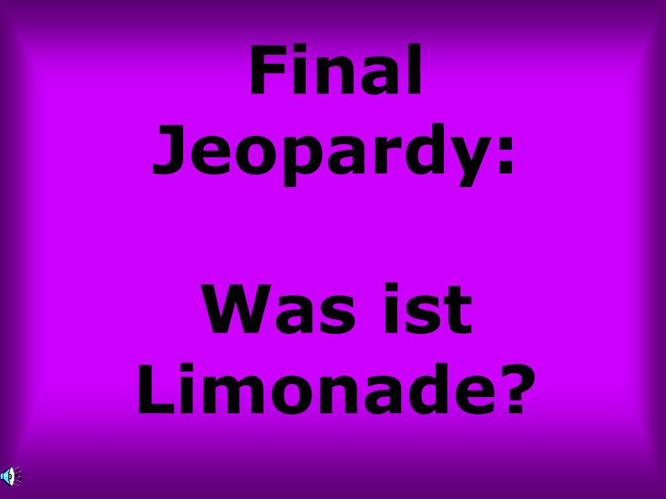 Final Jeopardy: Was ist Limonade