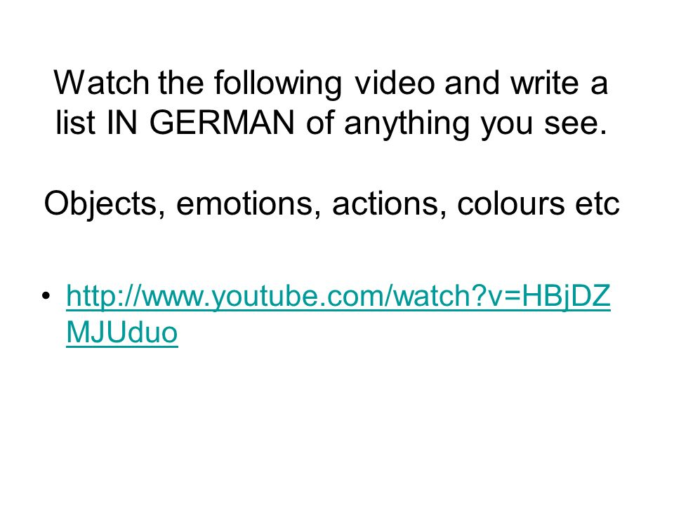 Watch the following video and write a list IN GERMAN of anything you see.