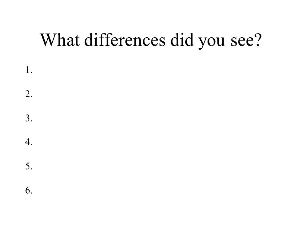 What differences did you see