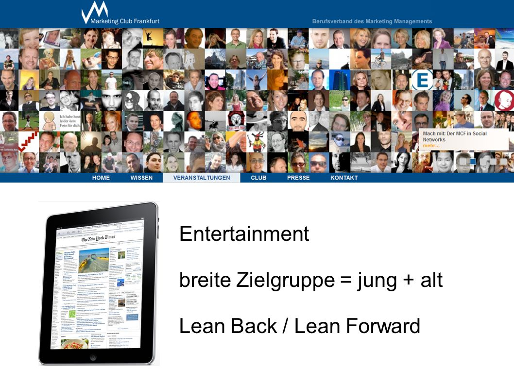 Entertainment breite Zielgruppe = jung + alt Lean Back / Lean Forward