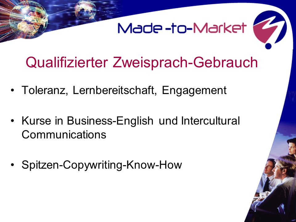 Qualifizierter Zweisprach-Gebrauch Toleranz, Lernbereitschaft, Engagement Kurse in Business-English und Intercultural Communications Spitzen-Copywriting-Know-How