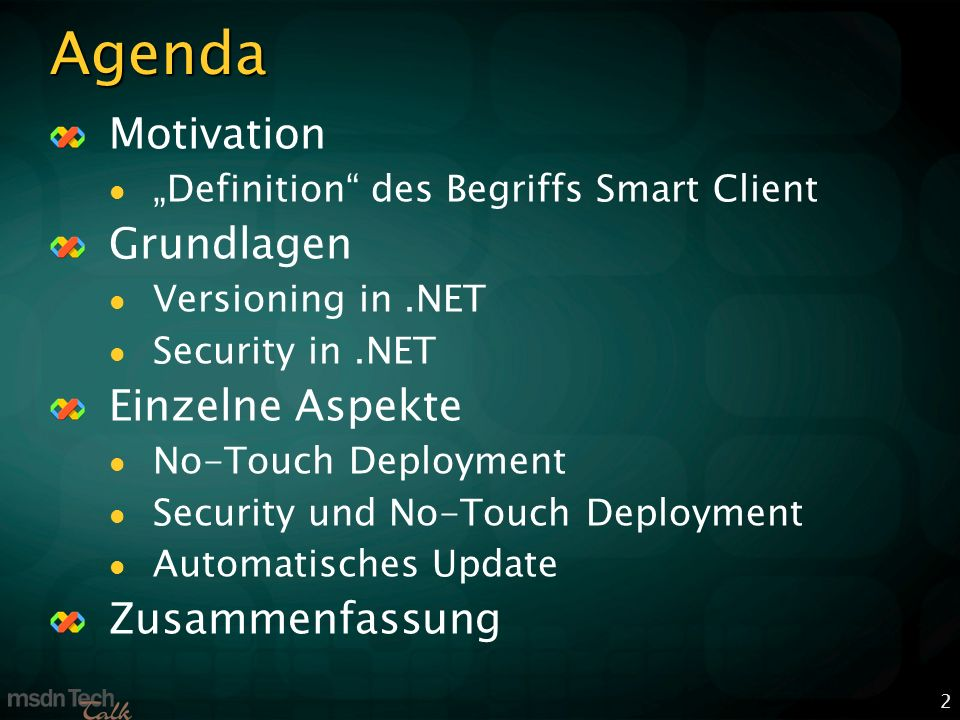 2 Agenda Motivation Definition des Begriffs Smart Client Grundlagen Versioning in.NET Security in.NET Einzelne Aspekte No-Touch Deployment Security und No-Touch Deployment Automatisches Update Zusammenfassung