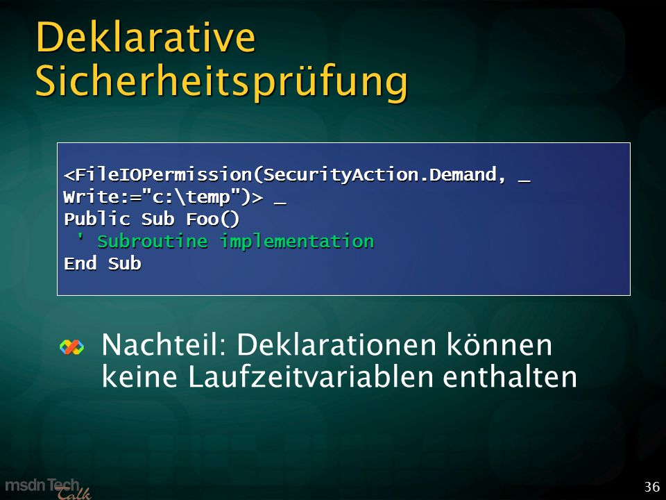 36 Deklarative Sicherheitsprüfung Nachteil: Deklarationen können keine Laufzeitvariablen enthalten _ _ Public Sub Foo() Subroutine implementation Subroutine implementation End Sub