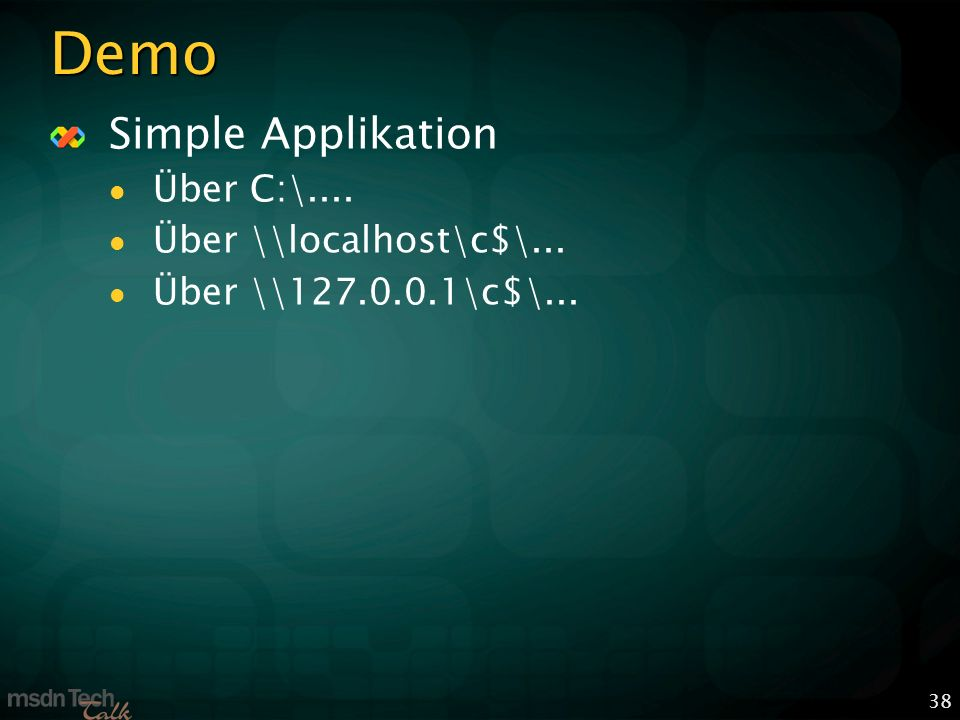 38 Demo Simple Applikation Über C:\.... Über \\localhost\c$\... Über \\ \c$\...
