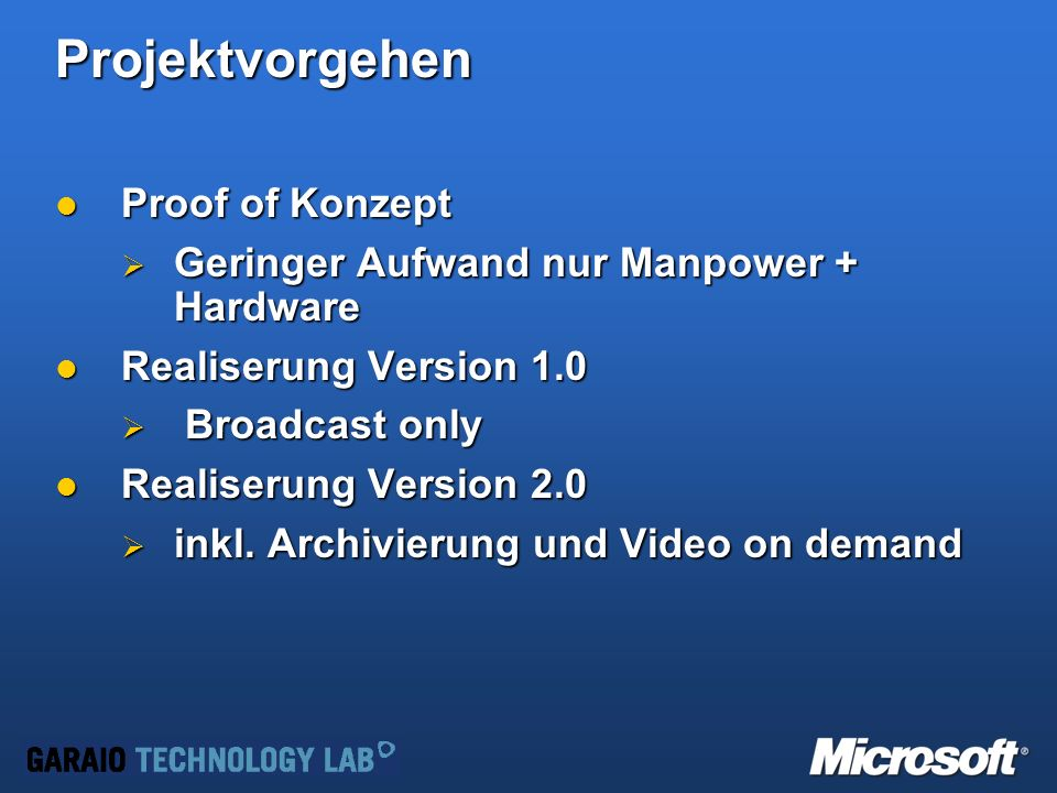 Projektvorgehen Proof of Konzept Proof of Konzept Geringer Aufwand nur Manpower + Hardware Geringer Aufwand nur Manpower + Hardware Realiserung Version 1.0 Realiserung Version 1.0 Broadcast only Broadcast only Realiserung Version 2.0 Realiserung Version 2.0 inkl.