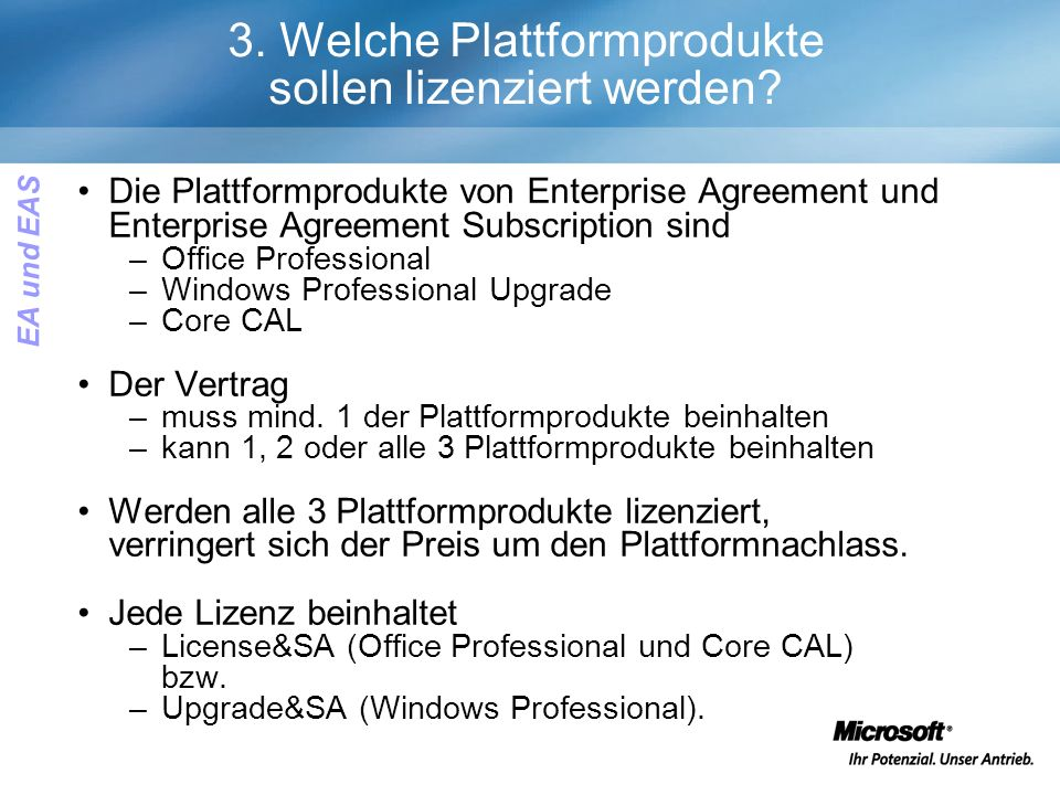 Die Plattformprodukte von Enterprise Agreement und Enterprise Agreement Subscription sind –Office Professional –Windows Professional Upgrade –Core CAL Der Vertrag –muss mind.