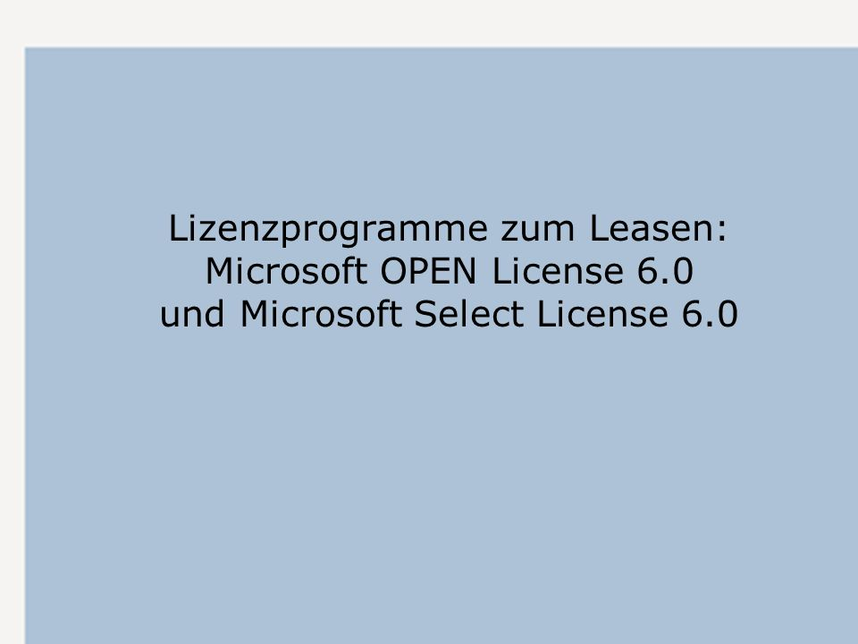 Lizenzprogramme zum Leasen: Microsoft OPEN License 6.0 und Microsoft Select License 6.0