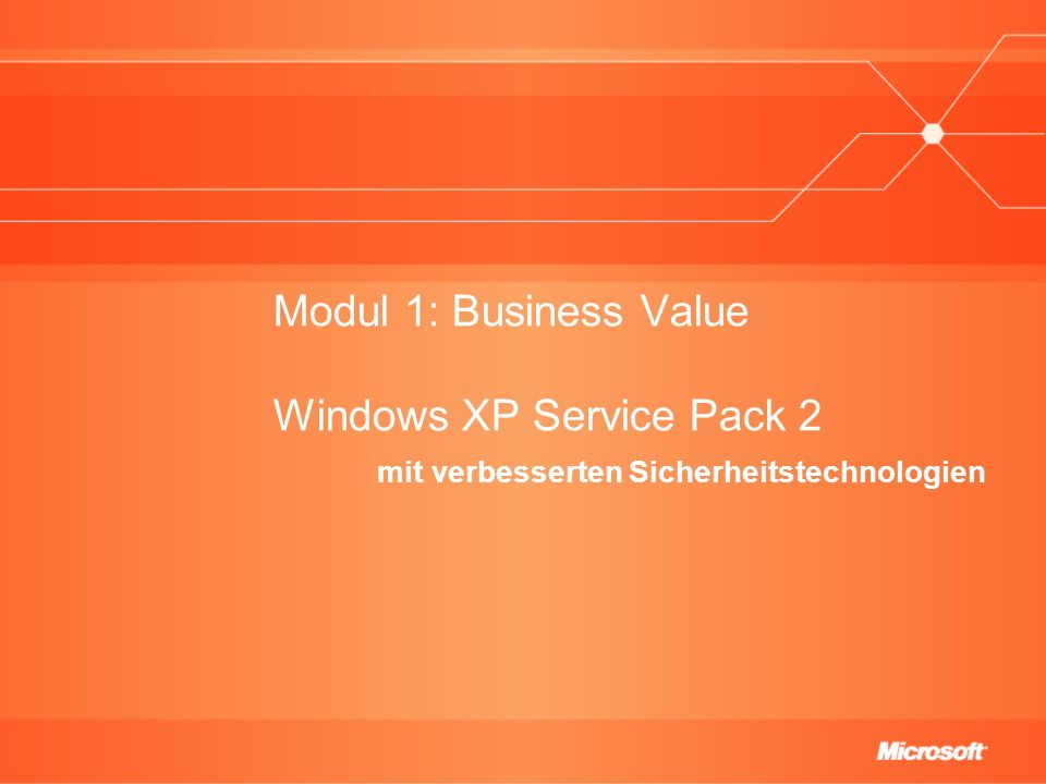 Modul 1: Business Value Windows XP Service Pack 2 mit verbesserten Sicherheitstechnologien