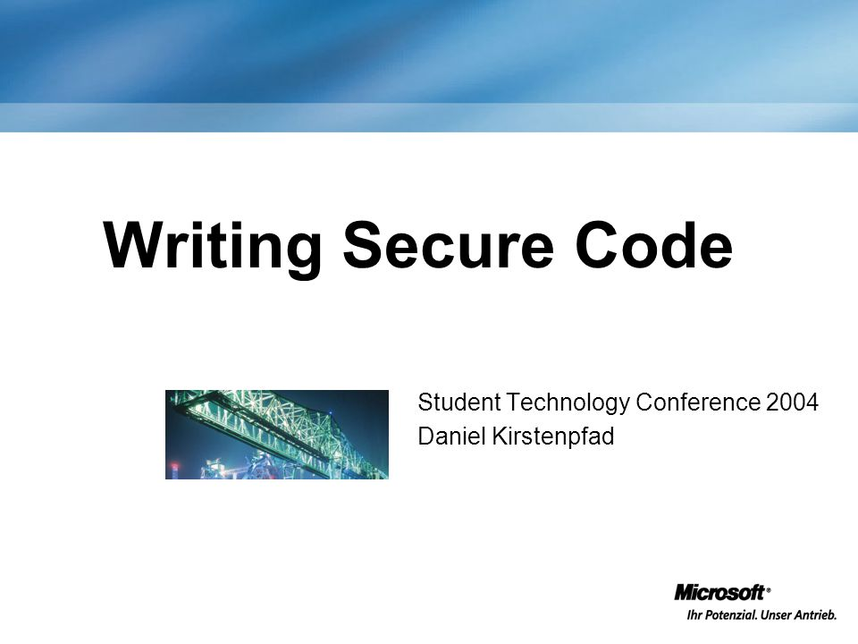 Student Technology Conference 2004 Daniel Kirstenpfad Writing Secure Code