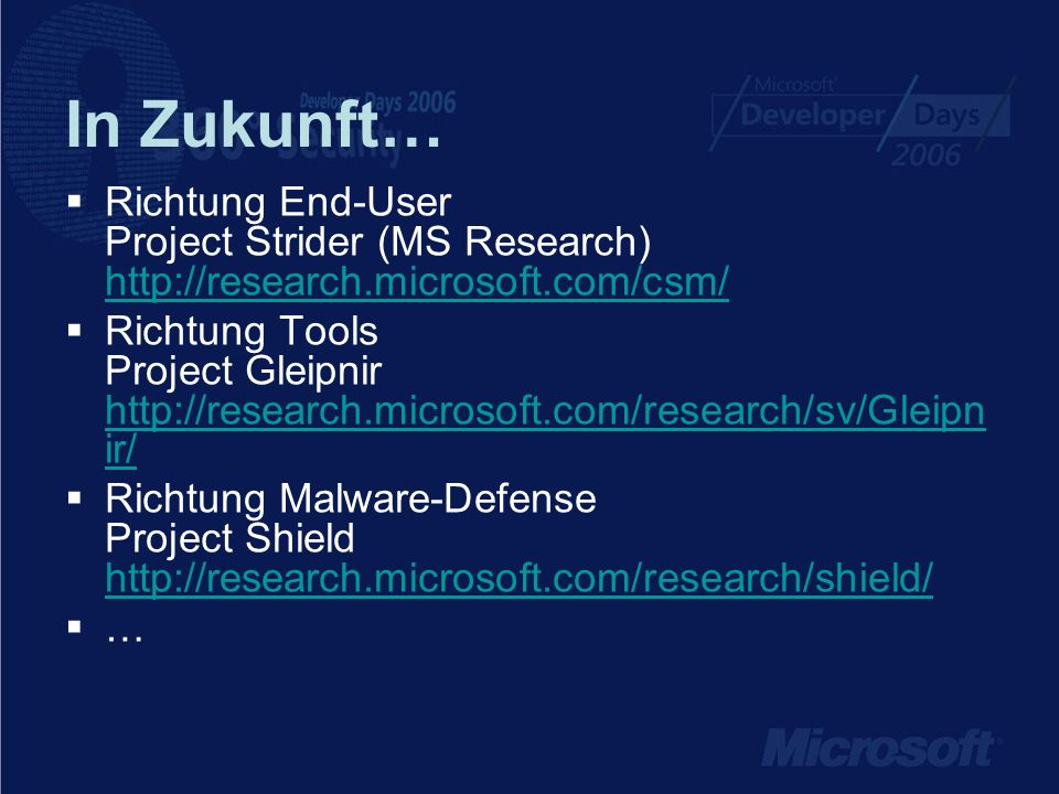 In Zukunft… Richtung End-User Project Strider (MS Research)     Richtung Tools Project Gleipnir   ir/   ir/ Richtung Malware-Defense Project Shield     …