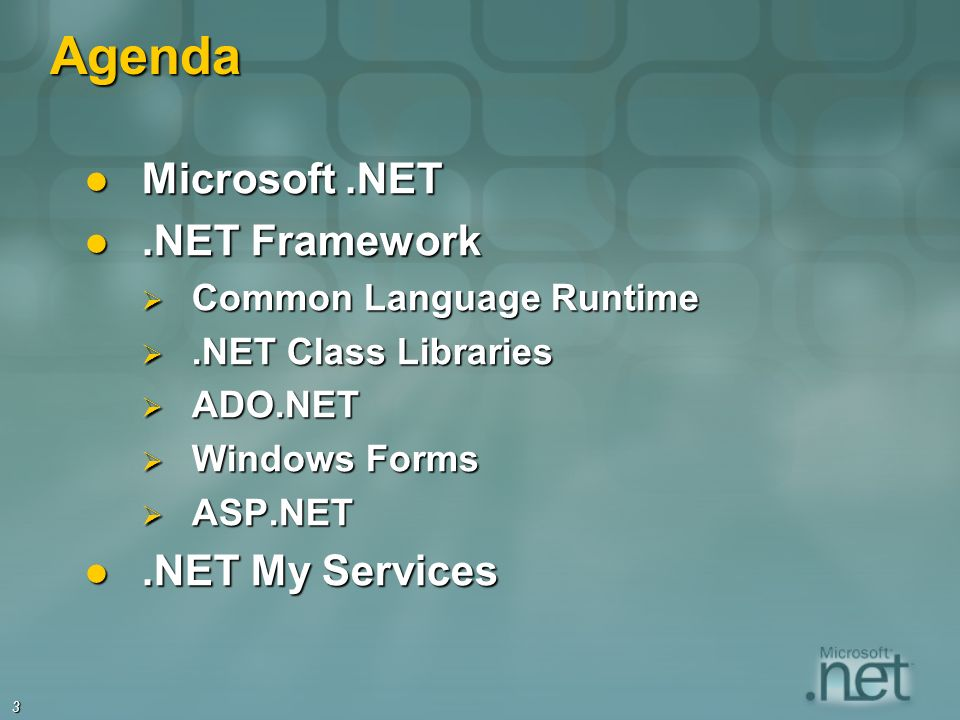3 Agenda Microsoft.NET Microsoft.NET.NET Framework.NET Framework Common Language Runtime Common Language Runtime.NET Class Libraries.NET Class Libraries ADO.NET ADO.NET Windows Forms Windows Forms ASP.NET ASP.NET.NET My Services.NET My Services