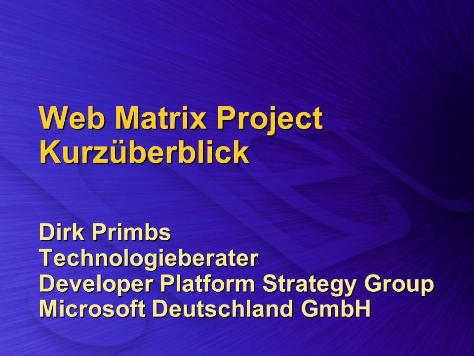Web Matrix Project Kurzüberblick Dirk Primbs Technologieberater Developer Platform Strategy Group Microsoft Deutschland GmbH