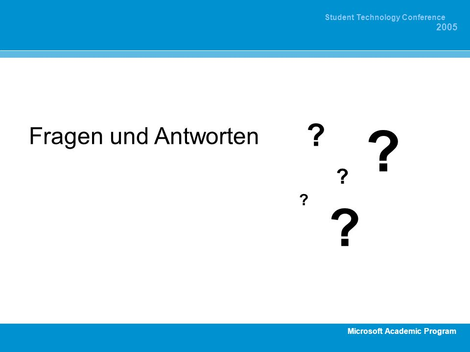 Microsoft Academic Program Student Technology Conference 2005 Fragen und Antworten