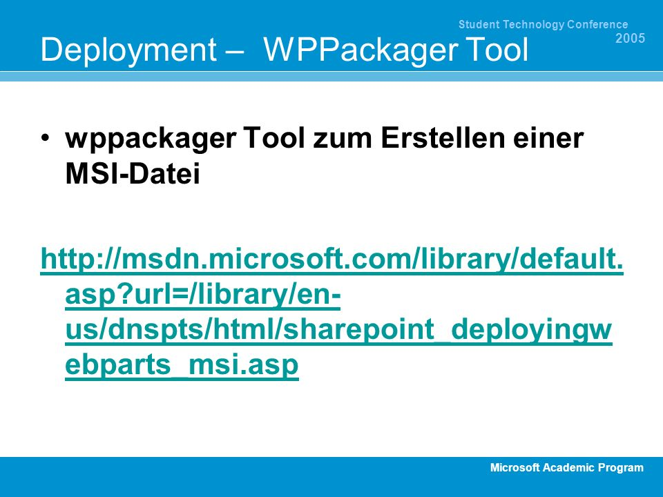 Microsoft Academic Program Student Technology Conference 2005 Deployment – WPPackager Tool wppackager Tool zum Erstellen einer MSI-Datei