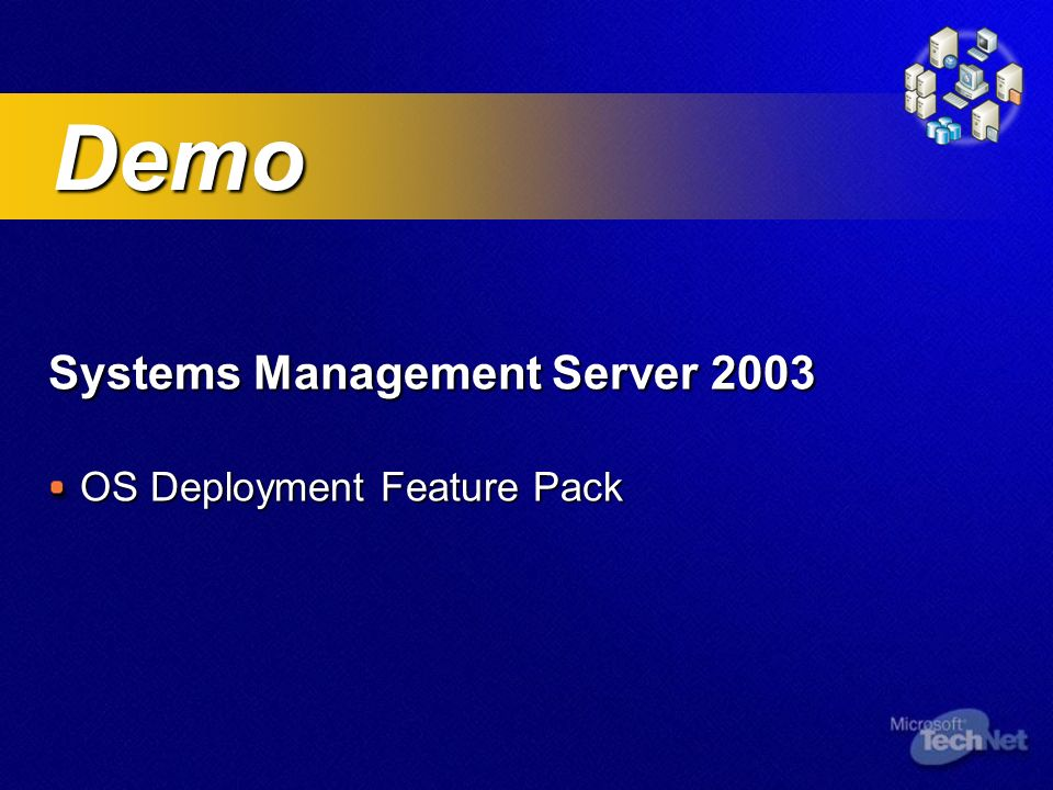 Systems Management Server 2003 OS Deployment Feature Pack Demo Demo