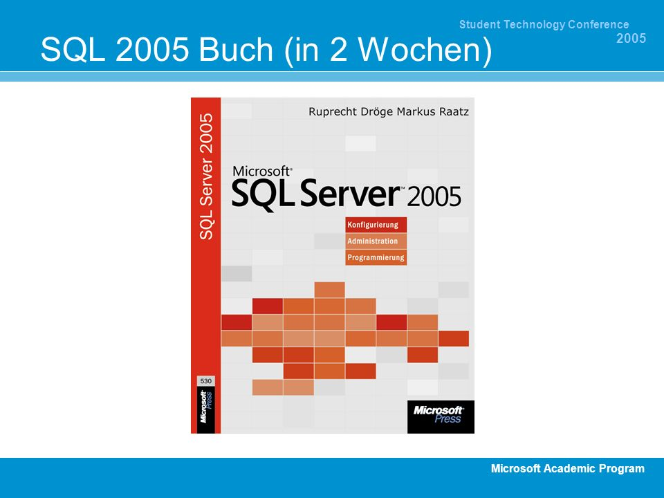 Microsoft Academic Program Student Technology Conference 2005 SQL 2005 Buch (in 2 Wochen)