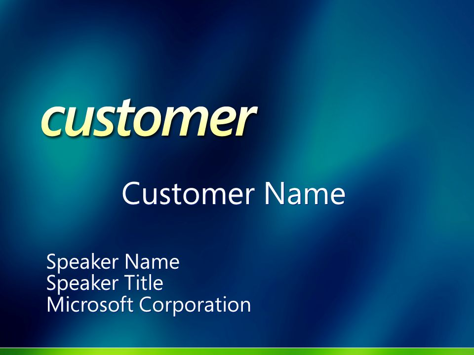 Customer Name Speaker Name Speaker Title Microsoft Corporation Speaker Name Speaker Title Microsoft Corporation