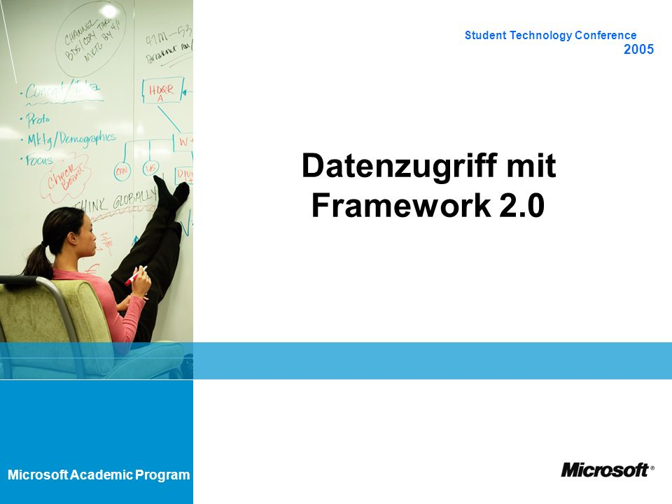 Microsoft Academic Program Datenzugriff mit Framework 2.0 Student Technology Conference 2005