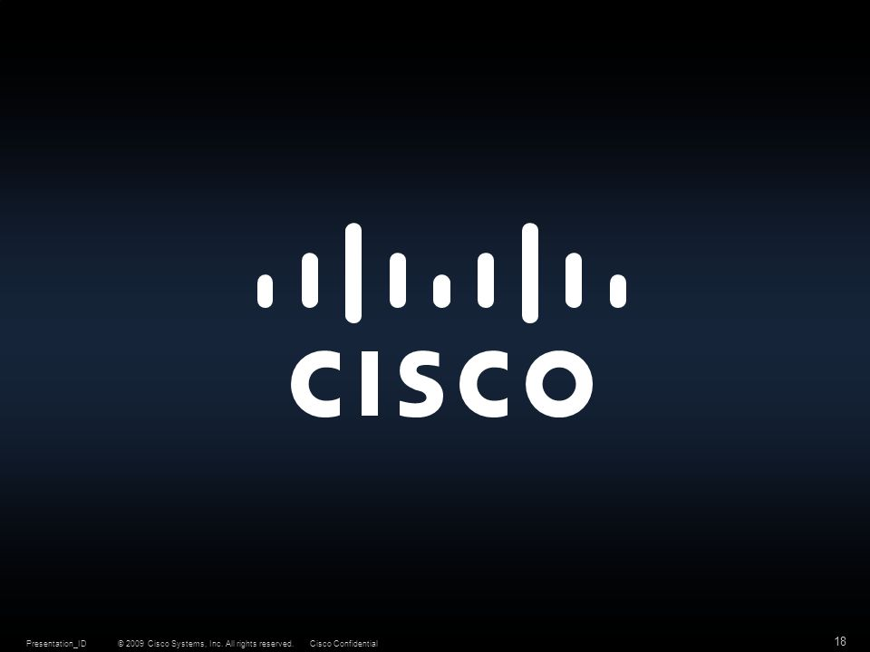 © 2009 Cisco Systems, Inc. All rights reserved.Cisco ConfidentialPresentation_ID 18
