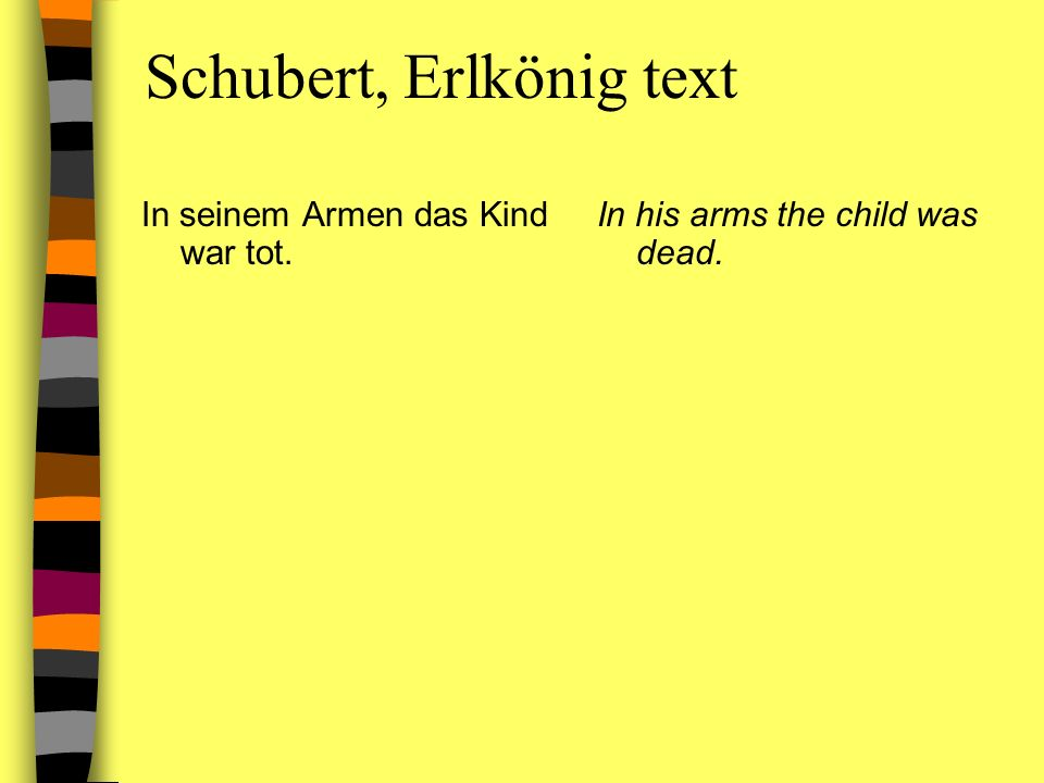 Schubert, Erlkönig text In seinem Armen das Kind war tot. In his arms the child was dead.