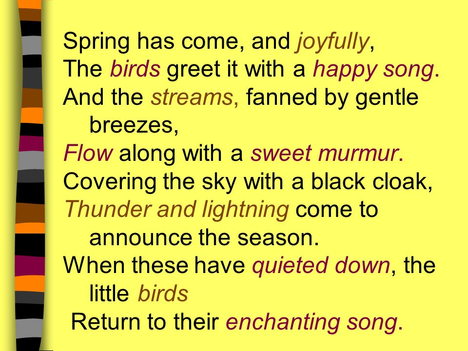 Spring has come, and joyfully, The birds greet it with a happy song.