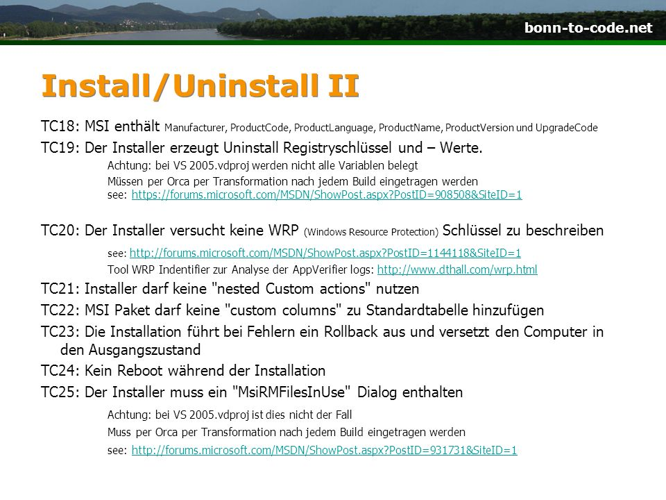 bonn-to-code.net Install/Uninstall II TC18: MSI enthält Manufacturer, ProductCode, ProductLanguage, ProductName, ProductVersion und UpgradeCode TC19: Der Installer erzeugt Uninstall Registryschlüssel und – Werte.