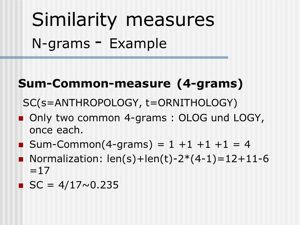 Similarity measures Edit distance - Example ED ( ANTHROPOLOGY, ORNITHOLOGY) 1.