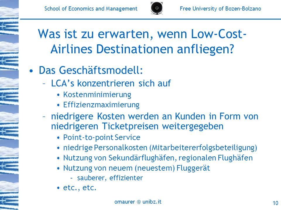 School of Economics and Management Free University of Bozen-Bolzano unibz.it 10 Was ist zu erwarten, wenn Low-Cost- Airlines Destinationen anfliegen.