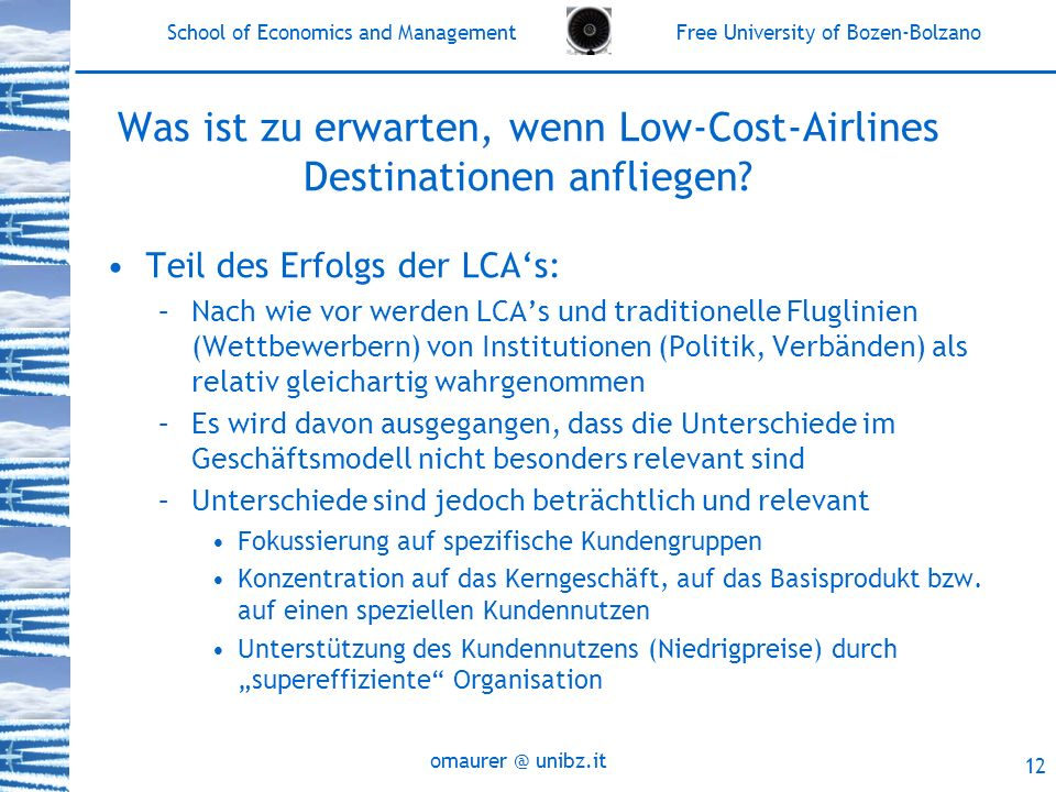 School of Economics and Management Free University of Bozen-Bolzano unibz.it 12 Was ist zu erwarten, wenn Low-Cost-Airlines Destinationen anfliegen.