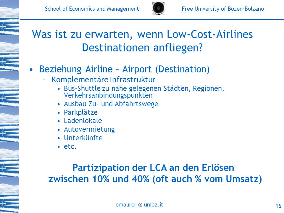 School of Economics and Management Free University of Bozen-Bolzano unibz.it 16 Was ist zu erwarten, wenn Low-Cost-Airlines Destinationen anfliegen.