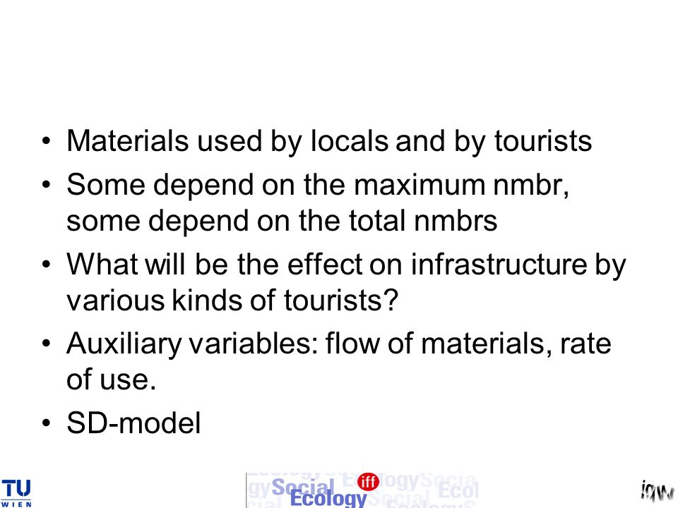 Materials used by locals and by tourists Some depend on the maximum nmbr, some depend on the total nmbrs What will be the effect on infrastructure by various kinds of tourists.