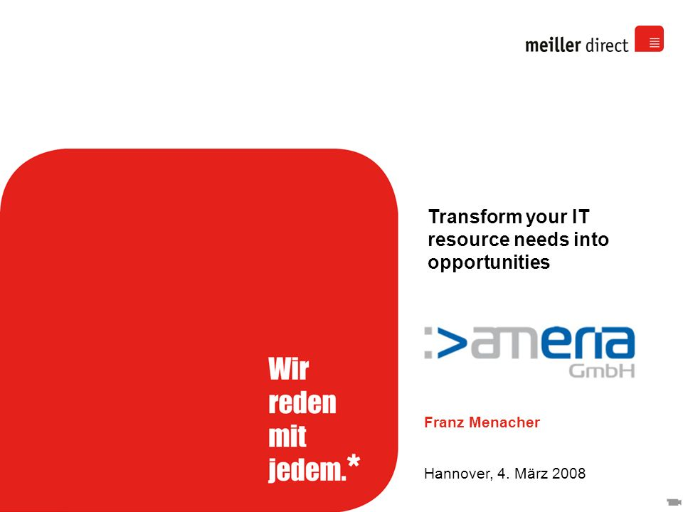 Franz Menacher Hannover, 4. März 2008 Transform your IT resource needs into opportunities