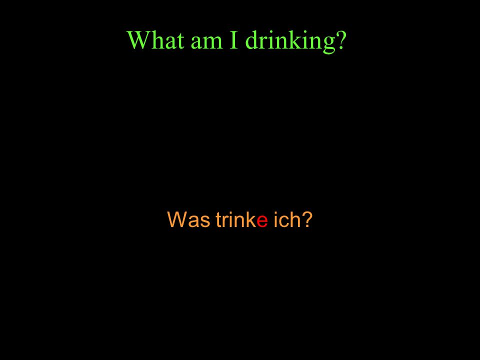 What am I drinking Was trinke ich