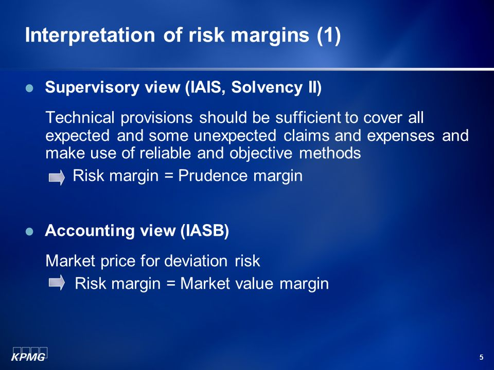 5 Interpretation of risk margins (1) Supervisory view (IAIS, Solvency II) Technical provisions should be sufficient to cover all expected and some unexpected claims and expenses and make use of reliable and objective methods Risk margin = Prudence margin Accounting view (IASB) Market price for deviation risk Risk margin = Market value margin