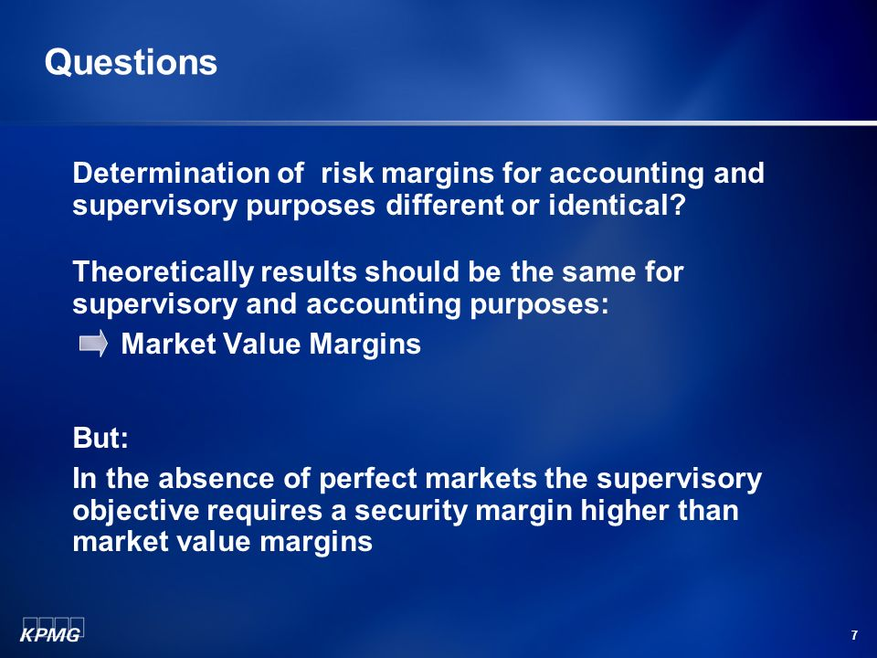 7 Questions Determination of risk margins for accounting and supervisory purposes different or identical.