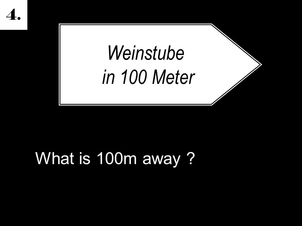 4. What is 100m away Weinstube in 100 Meter