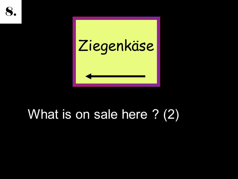 8. What is on sale here (2) Ziegenkäse