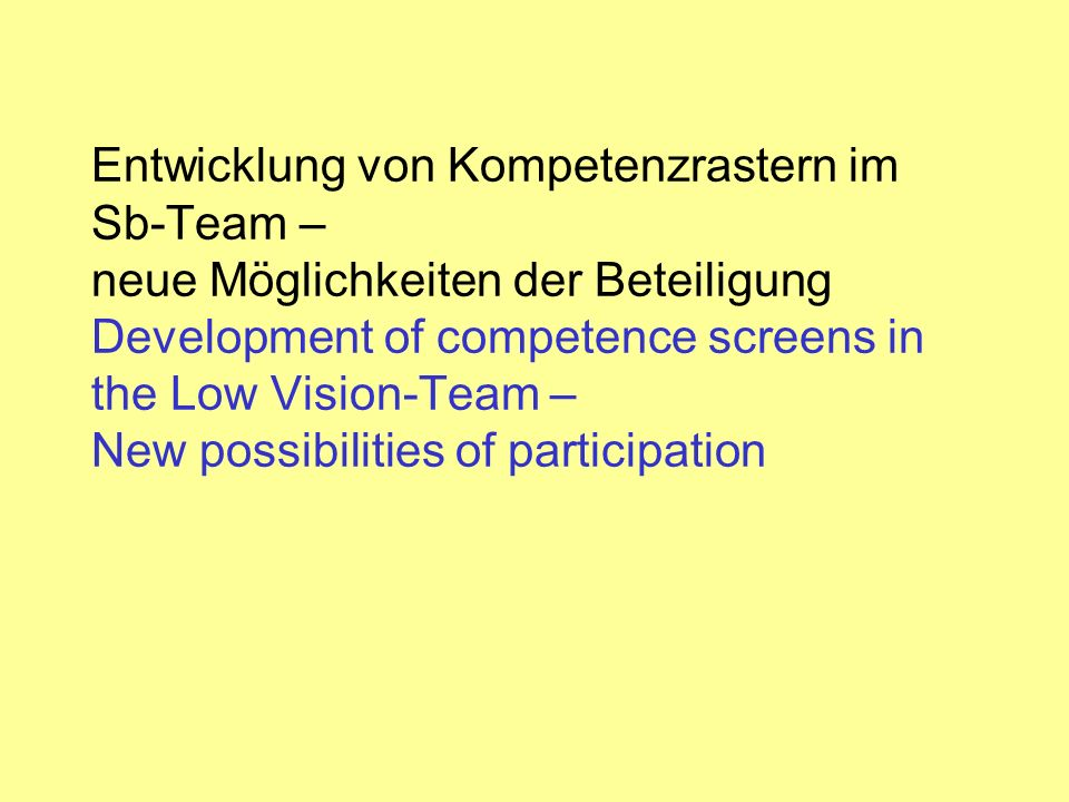 Entwicklung von Kompetenzrastern im Sb-Team – neue Möglichkeiten der Beteiligung Development of competence screens in the Low Vision-Team – New possibilities of participation
