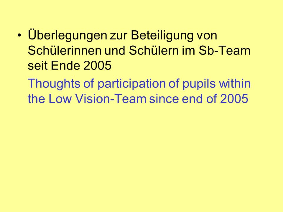 Überlegungen zur Beteiligung von Schülerinnen und Schülern im Sb-Team seit Ende 2005 Thoughts of participation of pupils within the Low Vision-Team since end of 2005