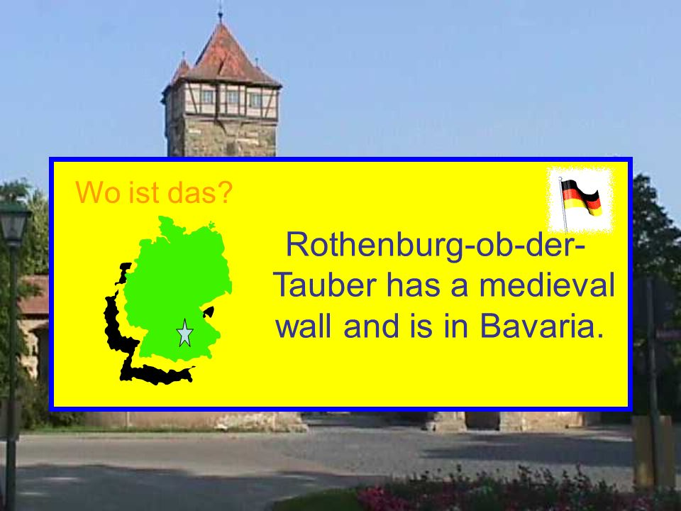 Rothenburg-ob-der- Tauber has a medieval wall and is in Bavaria. Wo ist das