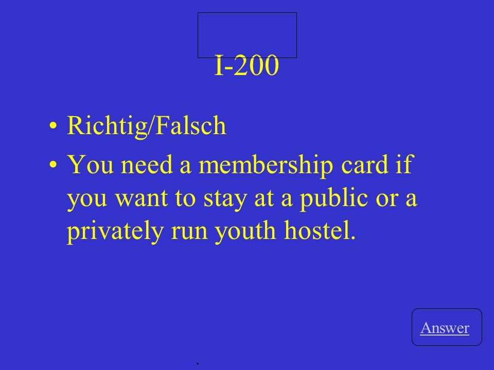 I-100 Answer. Richtig oder Falsch A youth hostel is only for people 18 and younger.