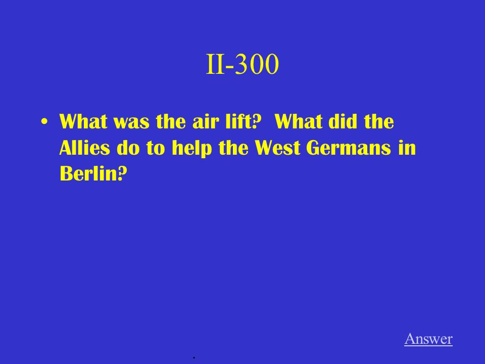 II-200 When (in what year) did the Berlin wall fall Answer.