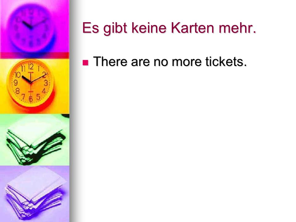 Es gibt keine Karten mehr. There are no more tickets. There are no more tickets.