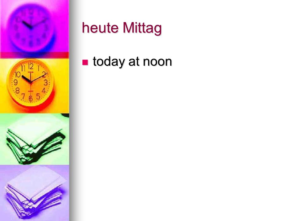 heute Mittag today at noon today at noon
